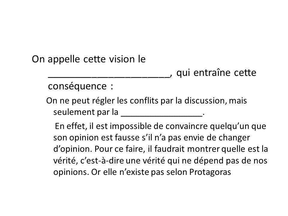 On appelle cette vision le ______________________, qui entraîne cette conséquence :