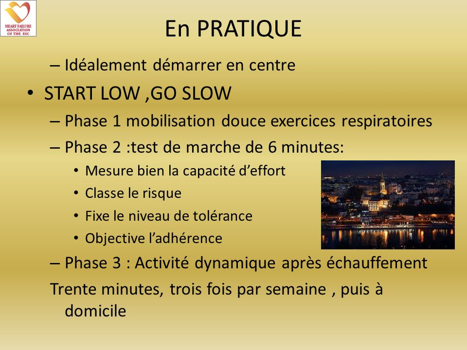 En PRATIQUE START LOW ,GO SLOW Idéalement démarrer en centre