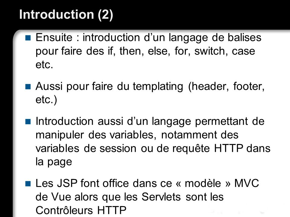 Introduction (2) Ensuite : introduction d'un langage de balises pour faire des if, then, else, for, switch, case etc.