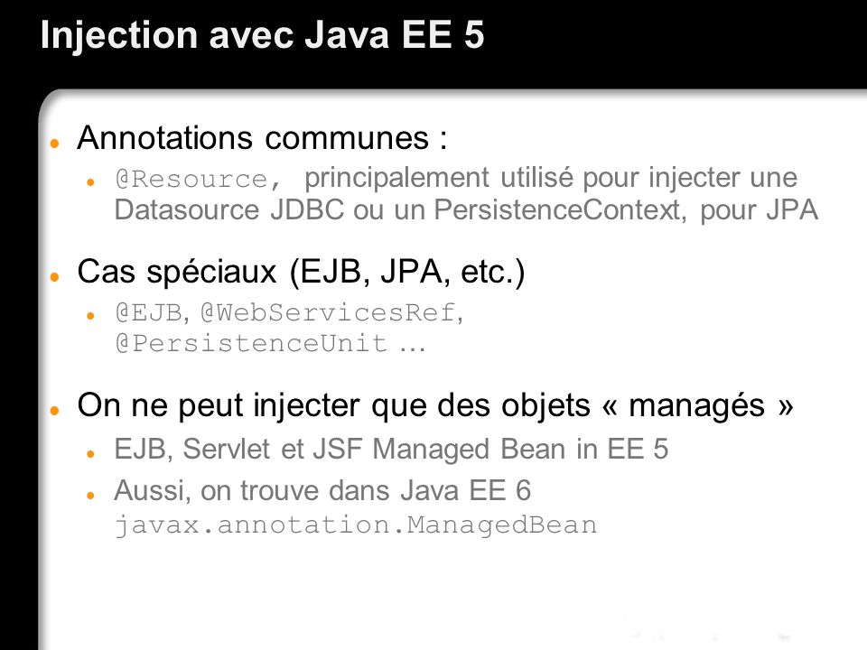 Injection avec Java EE 5 Annotations communes :