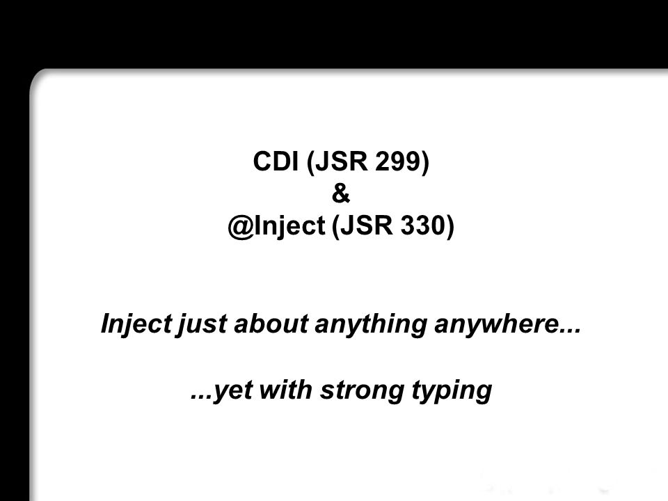 Injection in Java EE 6 CDI (JSR 299) & @Inject (JSR 330)