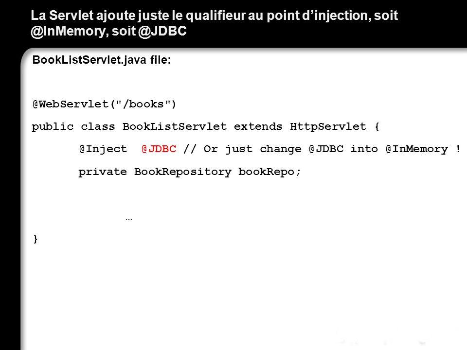 La Servlet ajoute juste le qualifieur au point d'injection, soit @InMemory, soit @JDBC