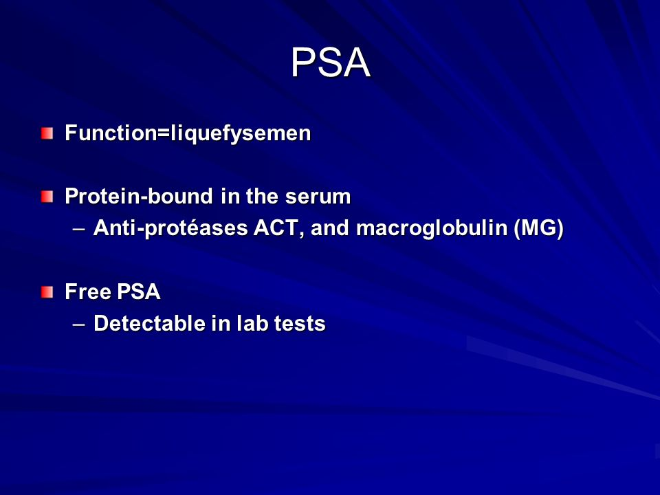 PSA Function=liquefysemen Protein-bound in the serum