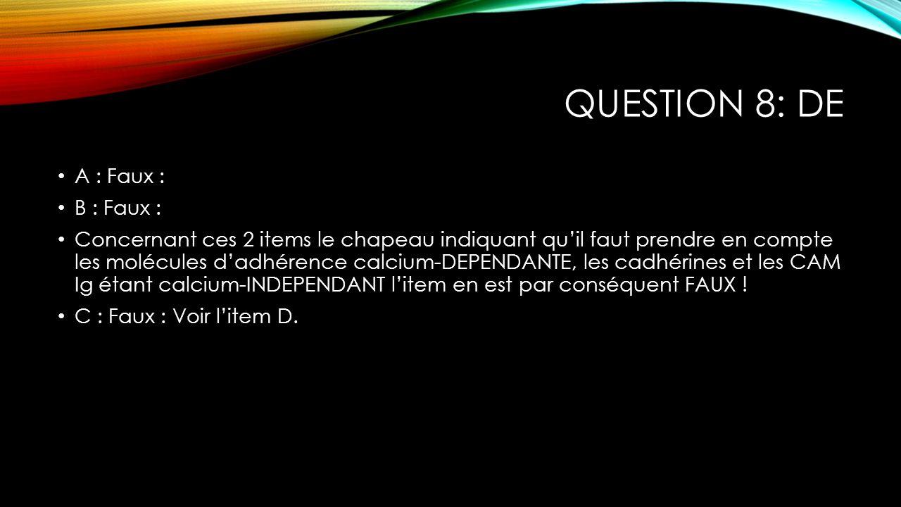 Question 8: DE A : Faux : B : Faux :