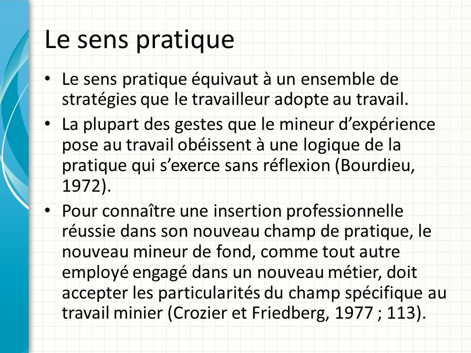 Le sens pratique Le sens pratique équivaut à un ensemble de stratégies que le travailleur adopte au travail.