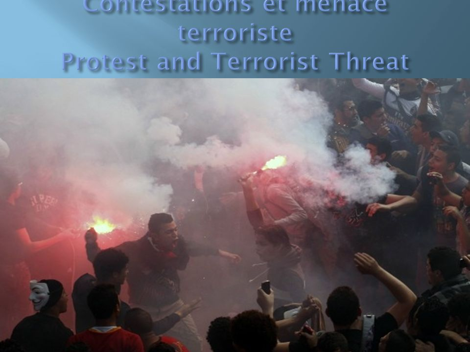 Contestations et menace terroriste Protest and Terrorist Threat