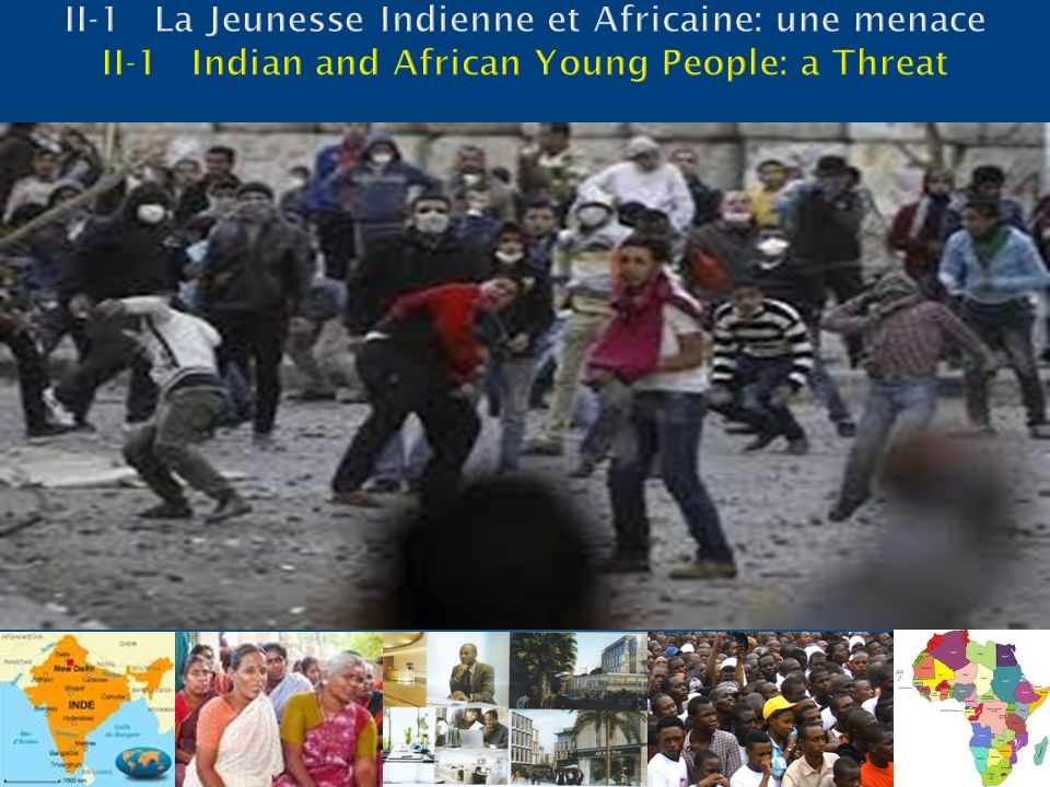 II-1 La Jeunesse Indienne et Africaine: une menace II-1 Indian and African Young People: a Threat