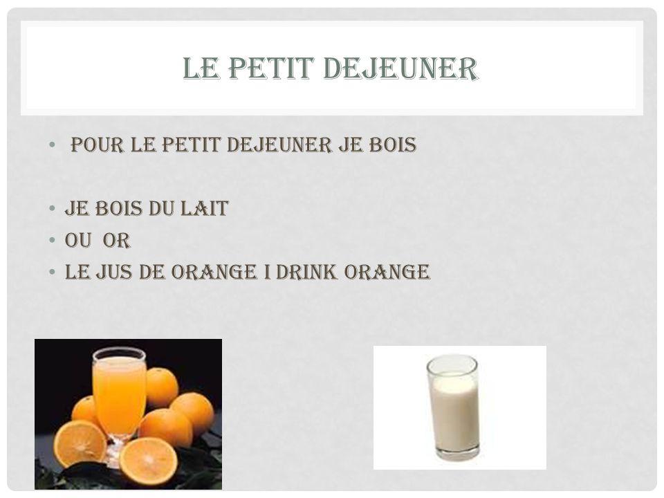LE PETIT DEJEUNER pour le petit dejeuner Je bois je bois du lait ou or