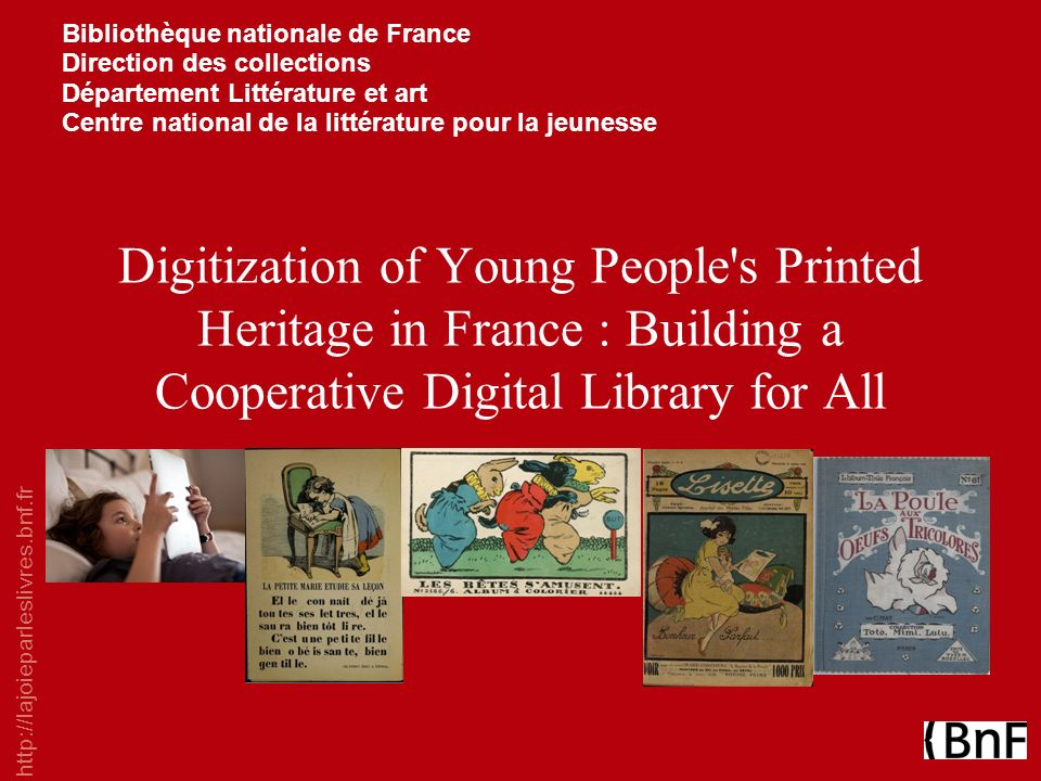 Bibliothèque nationale de France Direction des collections Département Littérature et art Centre national de la littérature pour la jeunesse