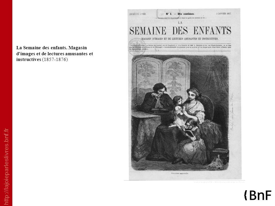 La Semaine des enfants. Magasin d images et de lectures amusantes et instructives (1857-1876)