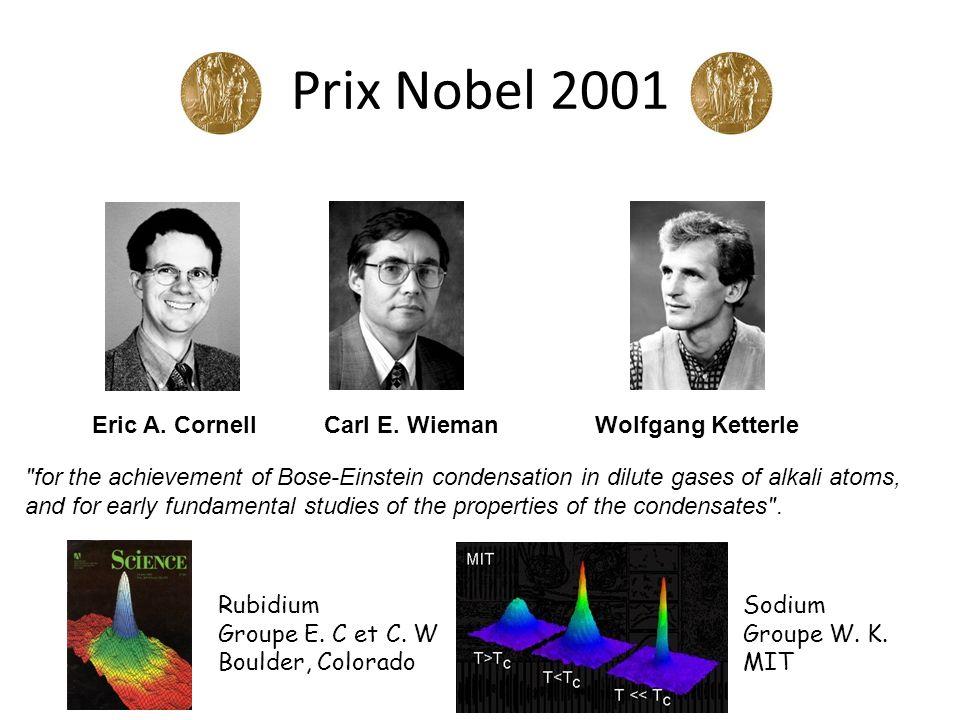 Prix Nobel 2001 Eric A. Cornell Carl E. Wieman Wolfgang Ketterle