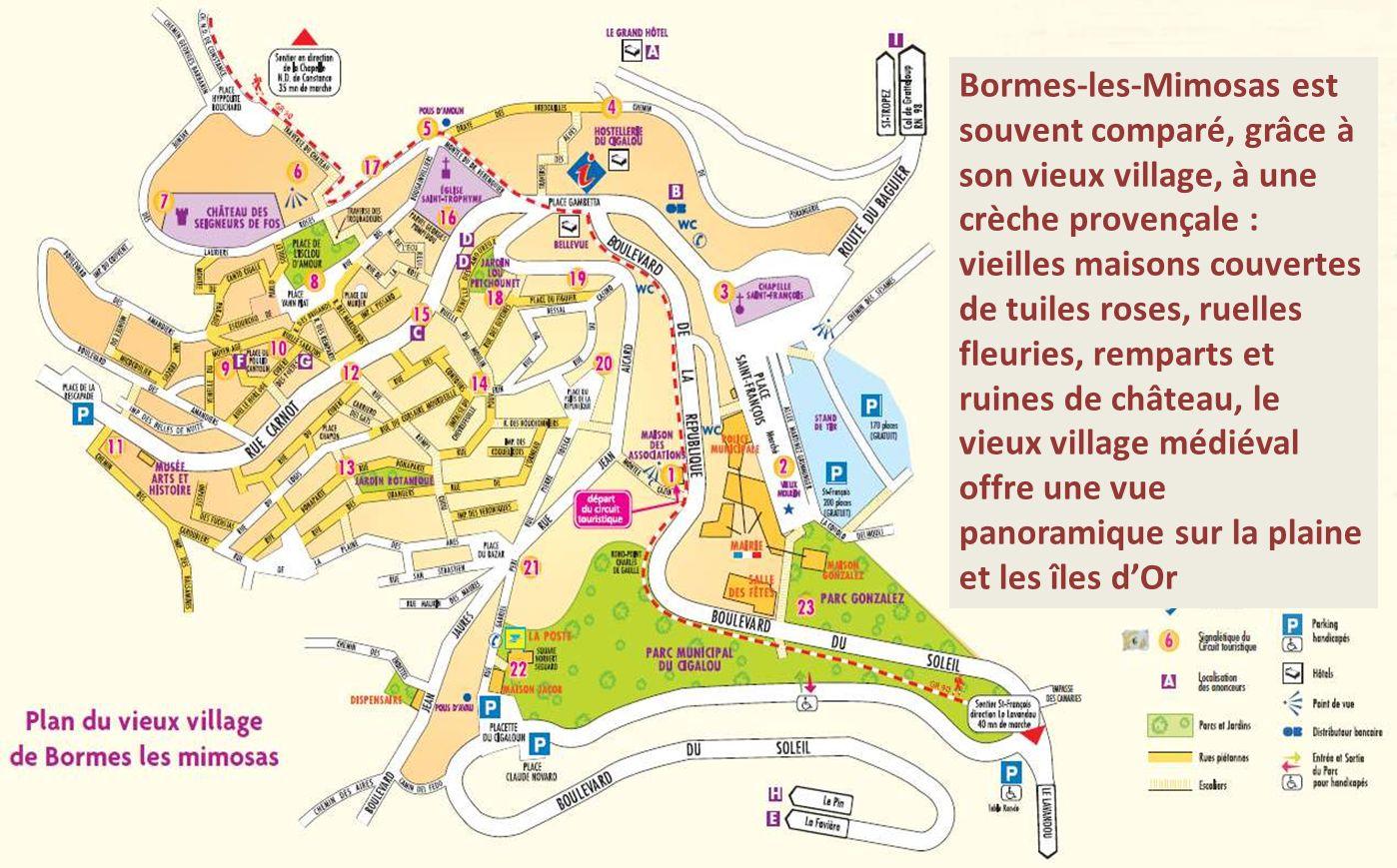 Bormes-les-Mimosas est souvent comparé, grâce à son vieux village, à une crèche provençale : vieilles maisons couvertes de tuiles roses, ruelles fleuries, remparts et ruines de château, le vieux village médiéval offre une vue panoramique sur la plaine et les îles d'Or