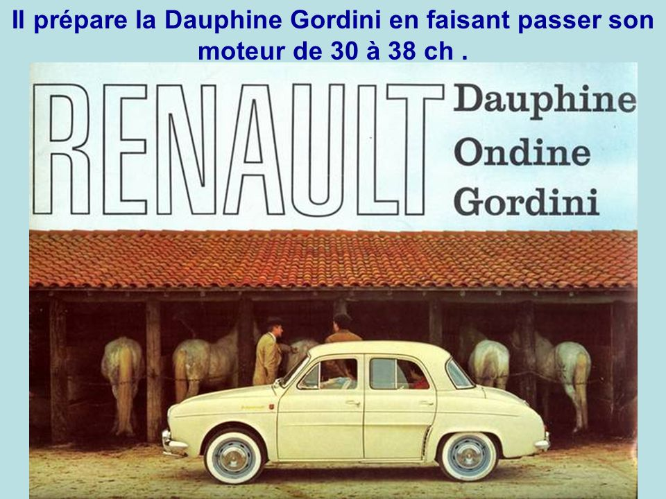 Il prépare la Dauphine Gordini en faisant passer son moteur de 30 à 38 ch .