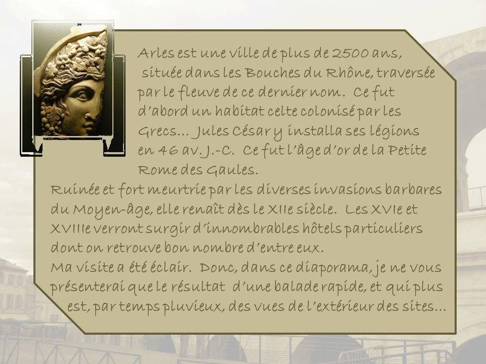 Arles est une ville de plus de 2500 ans,