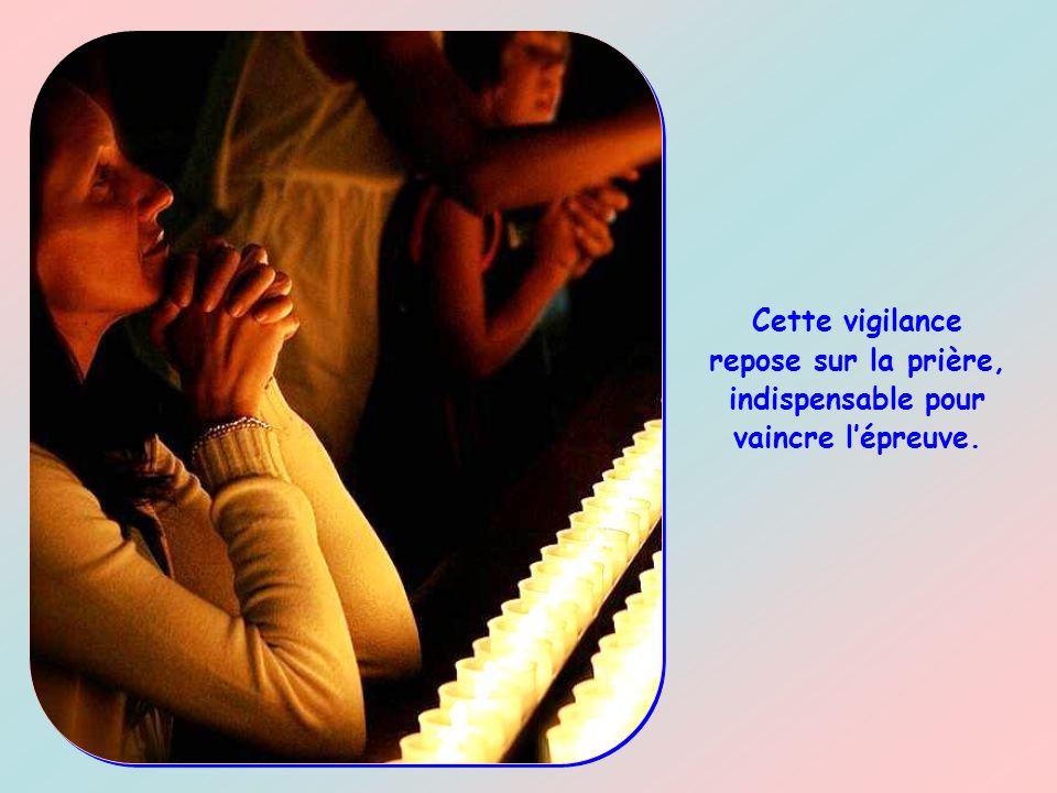 Cette vigilance repose sur la prière, indispensable pour vaincre l'épreuve.