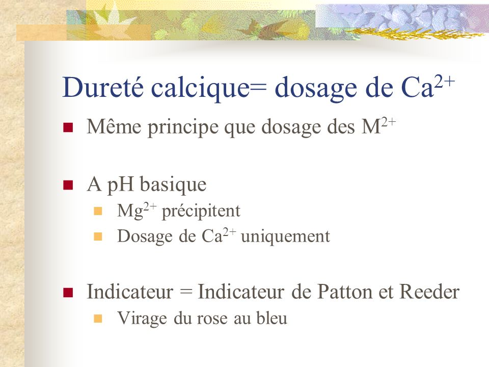 Dureté calcique= dosage de Ca2+