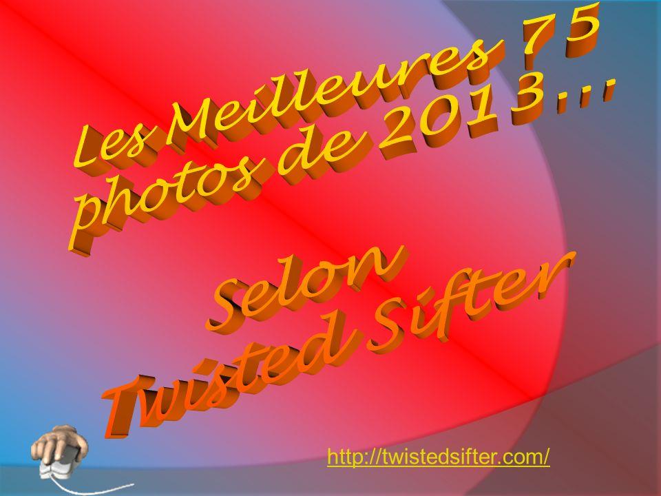 Les Meilleures 75 photos de 2013... Selon Twisted Sifter