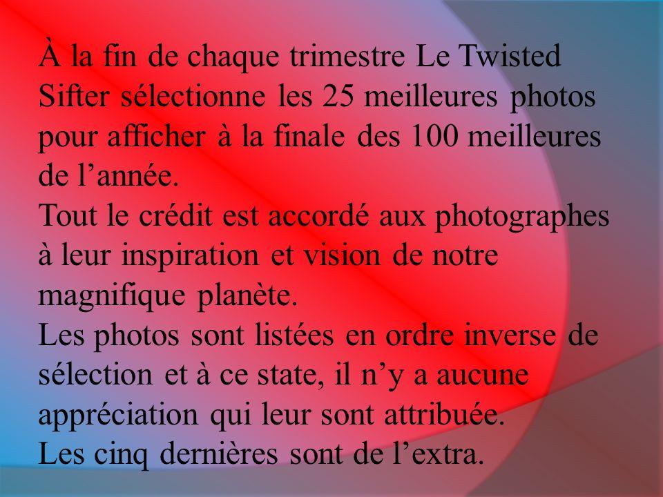 À la fin de chaque trimestre Le Twisted Sifter sélectionne les 25 meilleures photos pour afficher à la finale des 100 meilleures de l'année.