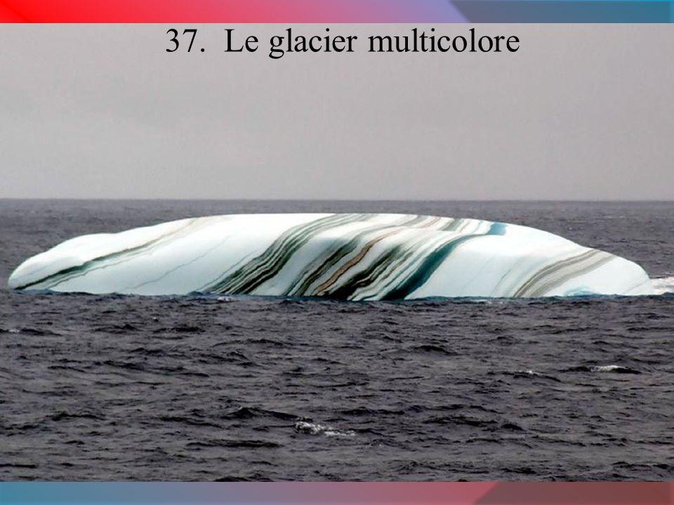37. Le glacier multicolore