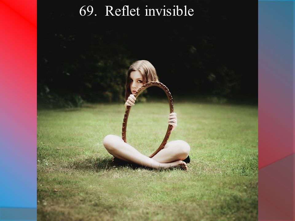 69. Reflet invisible