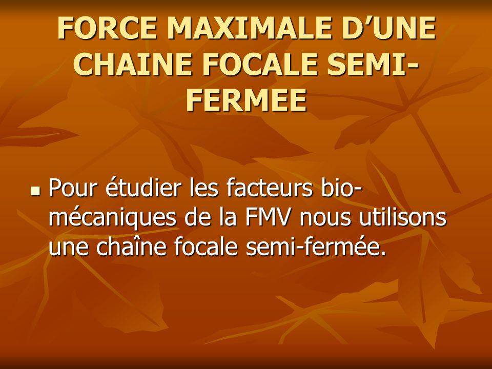 FORCE MAXIMALE D'UNE CHAINE FOCALE SEMI-FERMEE