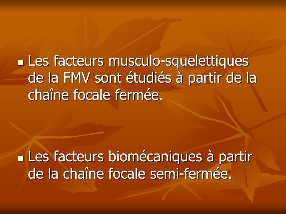 Les facteurs musculo-squelettiques de la FMV sont étudiés à partir de la chaîne focale fermée.