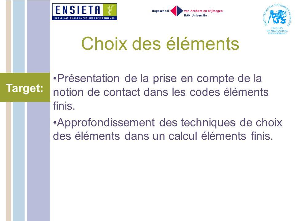 Choix des éléments Présentation de la prise en compte de la notion de contact dans les codes éléments finis.