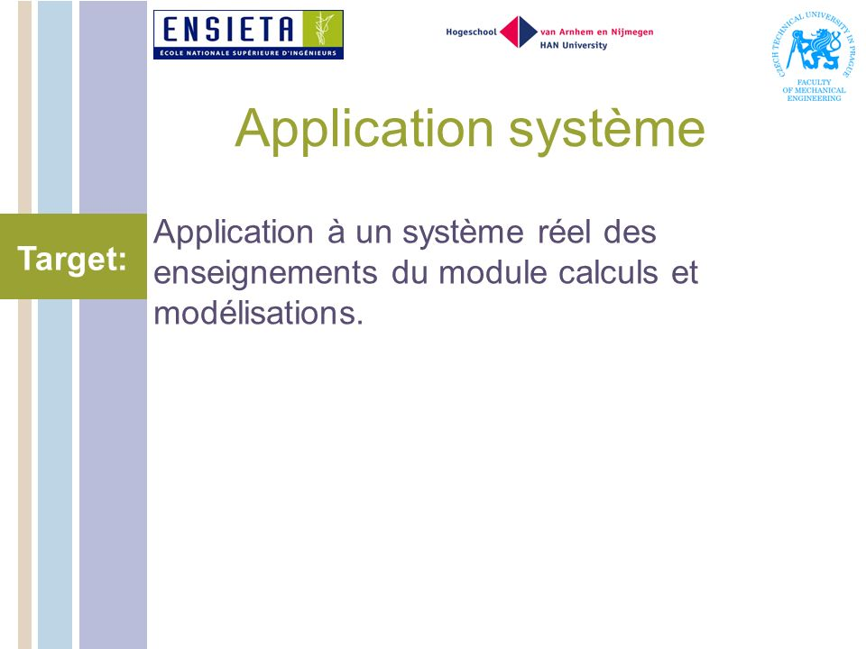 Application système Application à un système réel des enseignements du module calculs et modélisations.