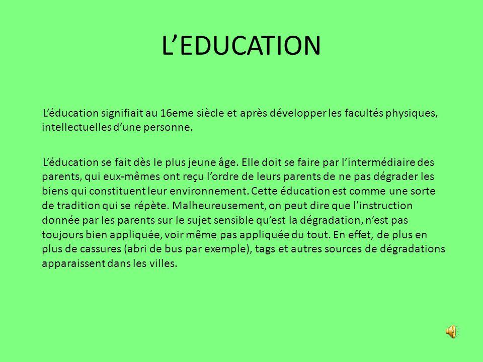 L'EDUCATION L'éducation signifiait au 16eme siècle et après développer les facultés physiques, intellectuelles d'une personne.