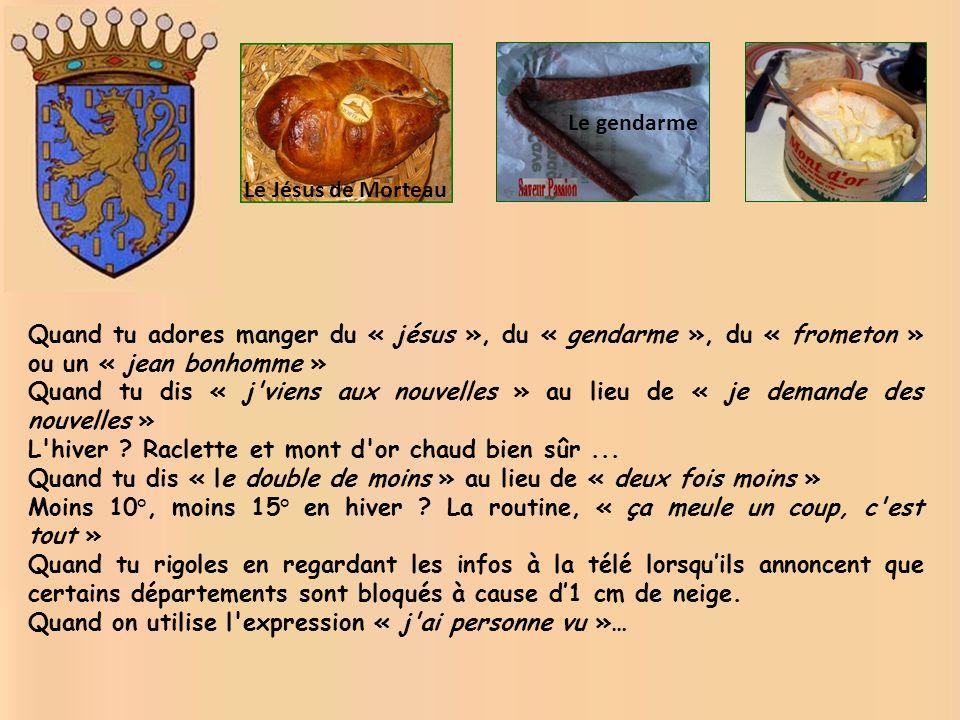 Le gendarme Le Jésus de Morteau. Quand tu adores manger du « jésus », du « gendarme », du « frometon » ou un « jean bonhomme »