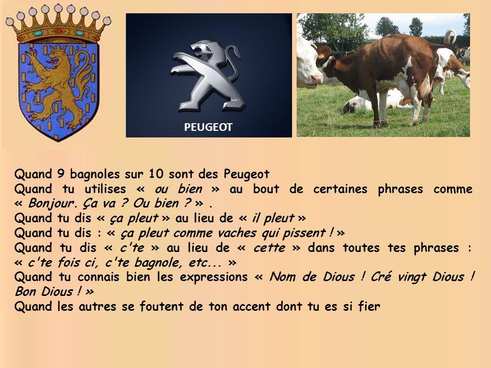 PEUGEOT Quand 9 bagnoles sur 10 sont des Peugeot. Quand tu utilises « ou bien » au bout de certaines phrases comme « Bonjour. Ça va Ou bien » .