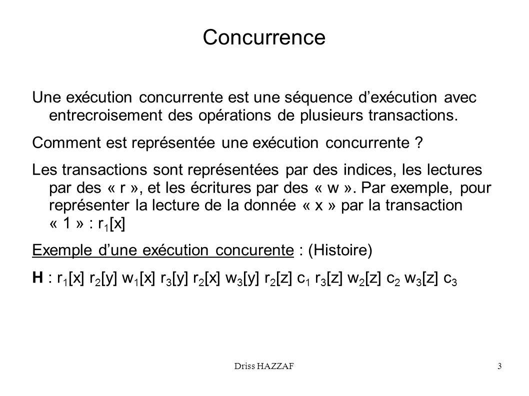 Concurrence Une exécution concurrente est une séquence d'exécution avec entrecroisement des opérations de plusieurs transactions.