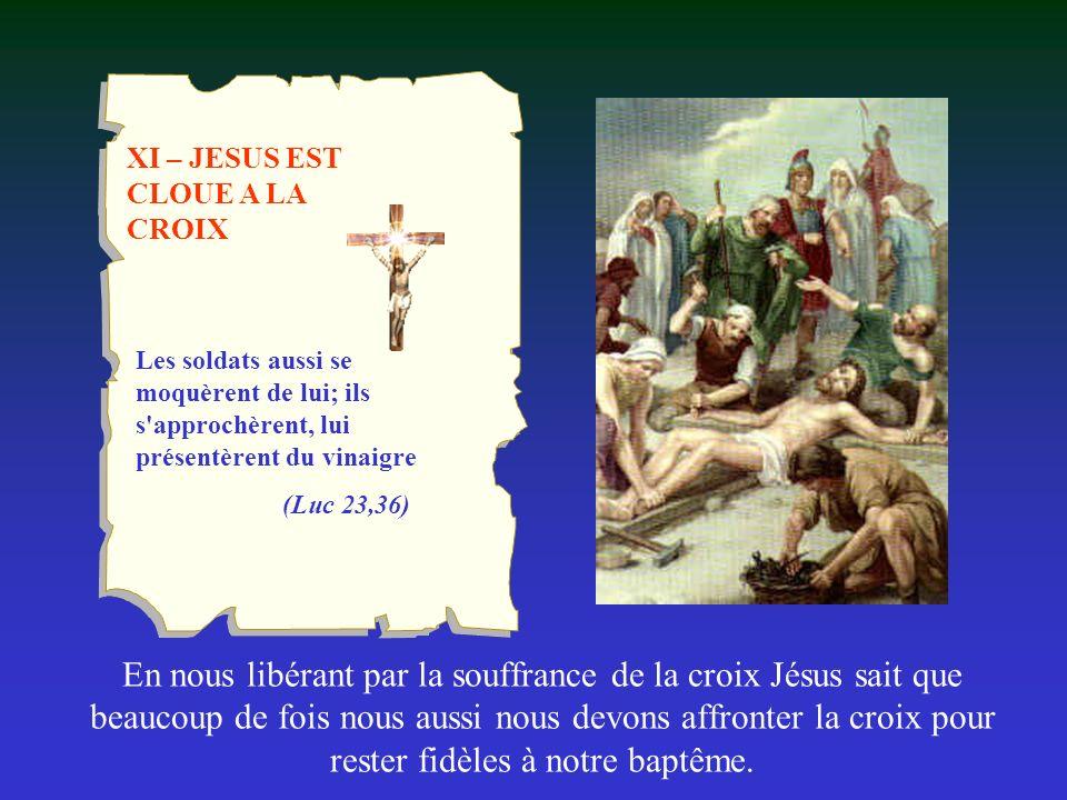 XI – JESUS EST CLOUE A LA CROIX