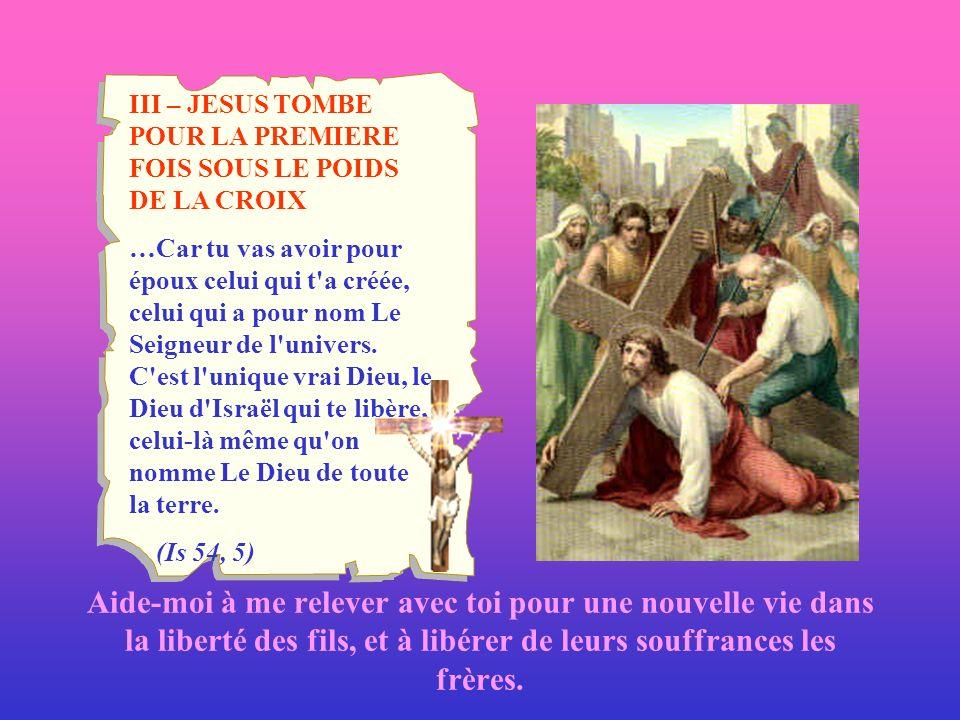 III – JESUS TOMBE POUR LA PREMIERE FOIS SOUS LE POIDS DE LA CROIX