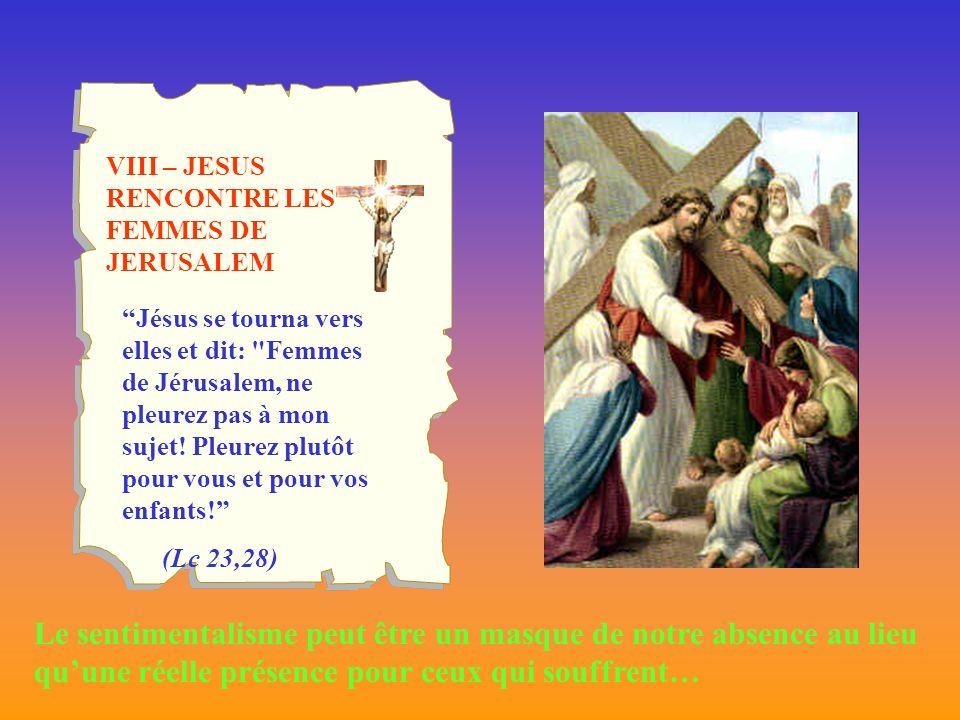 VIII – JESUS RENCONTRE LES FEMMES DE JERUSALEM