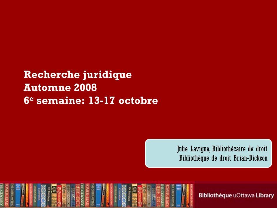 Recherche juridique Automne 2008 6e semaine: 13-17 octobre