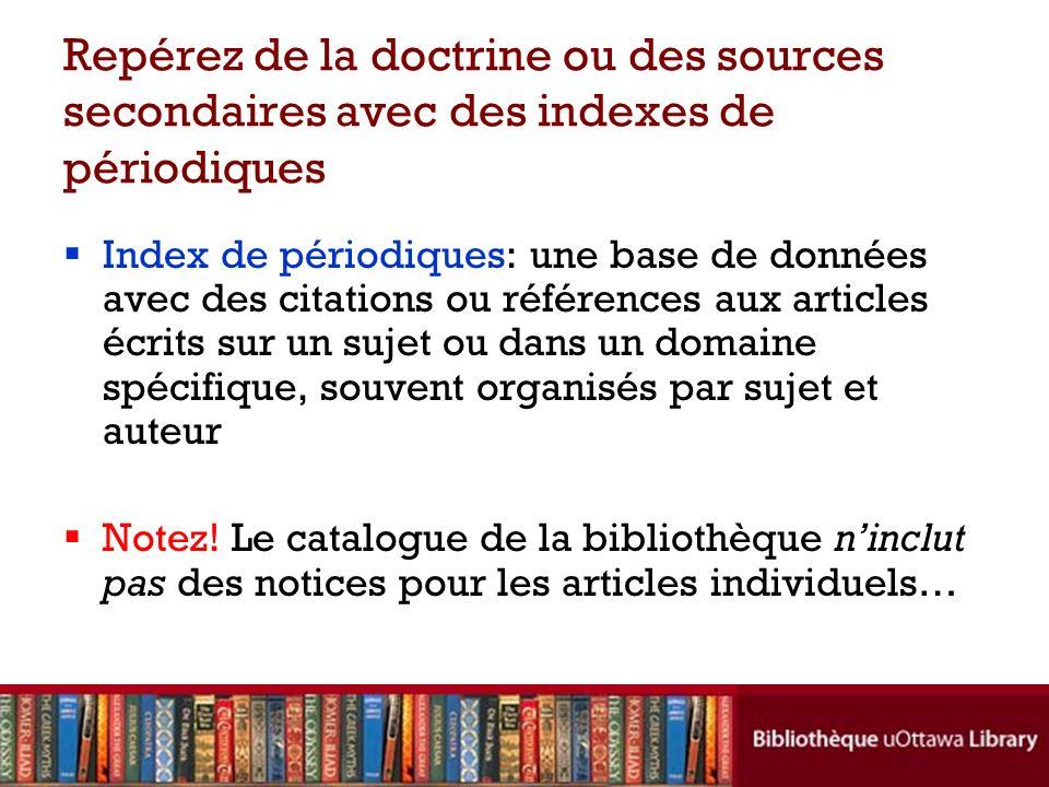 Repérez de la doctrine ou des sources secondaires avec des indexes de périodiques