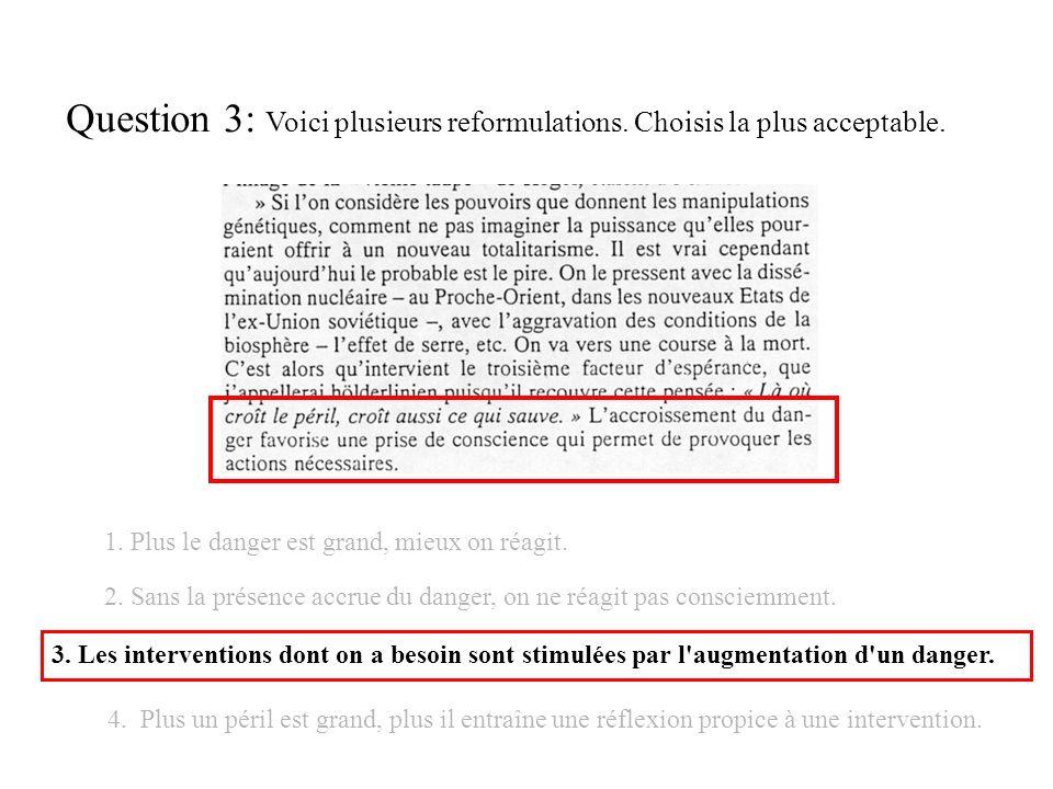 Question 3: Voici plusieurs reformulations. Choisis la plus acceptable.