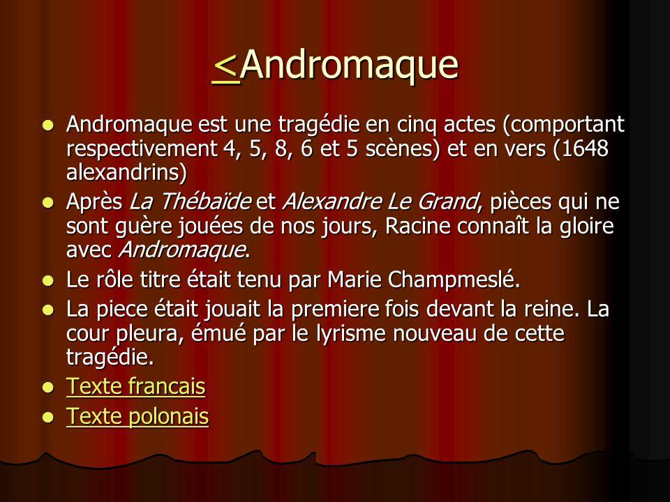 <Andromaque Andromaque est une tragédie en cinq actes (comportant respectivement 4, 5, 8, 6 et 5 scènes) et en vers (1648 alexandrins)