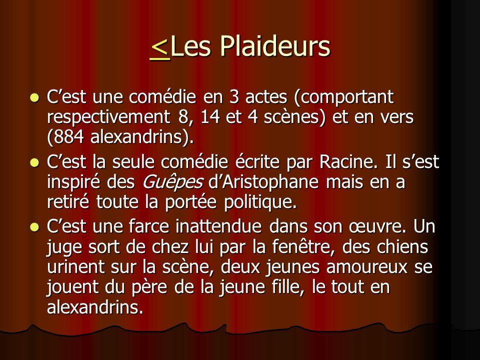 <Les Plaideurs C'est une comédie en 3 actes (comportant respectivement 8, 14 et 4 scènes) et en vers (884 alexandrins).
