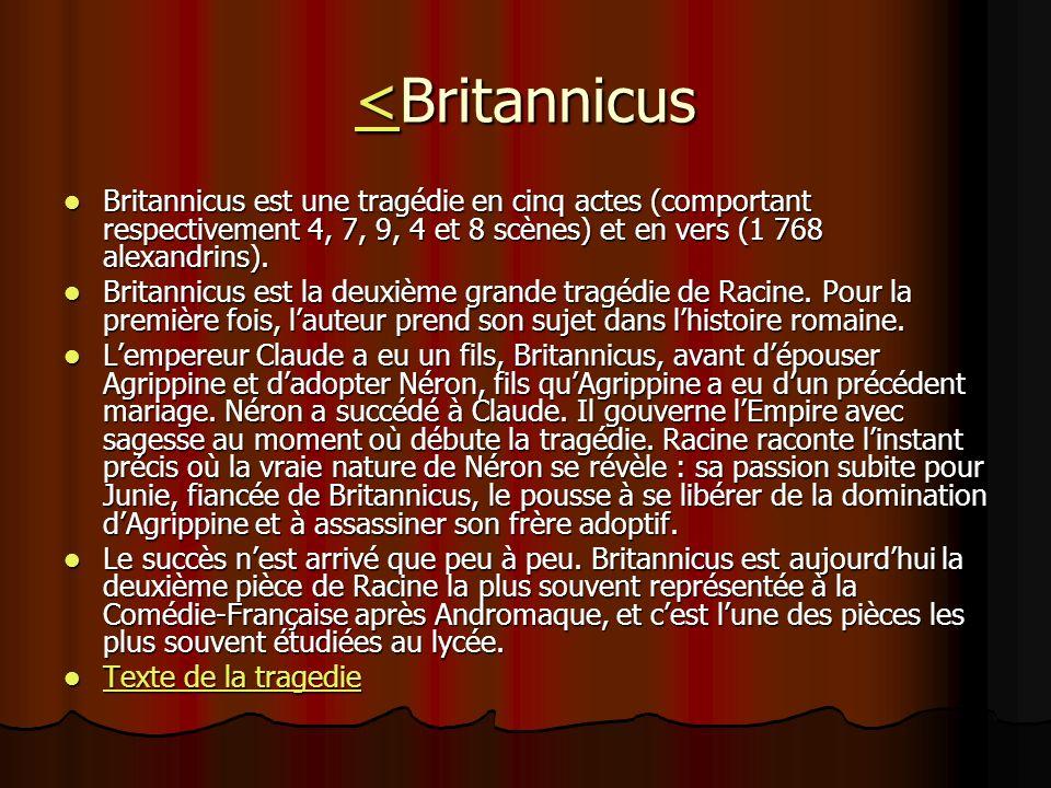 <Britannicus Britannicus est une tragédie en cinq actes (comportant respectivement 4, 7, 9, 4 et 8 scènes) et en vers (1 768 alexandrins).