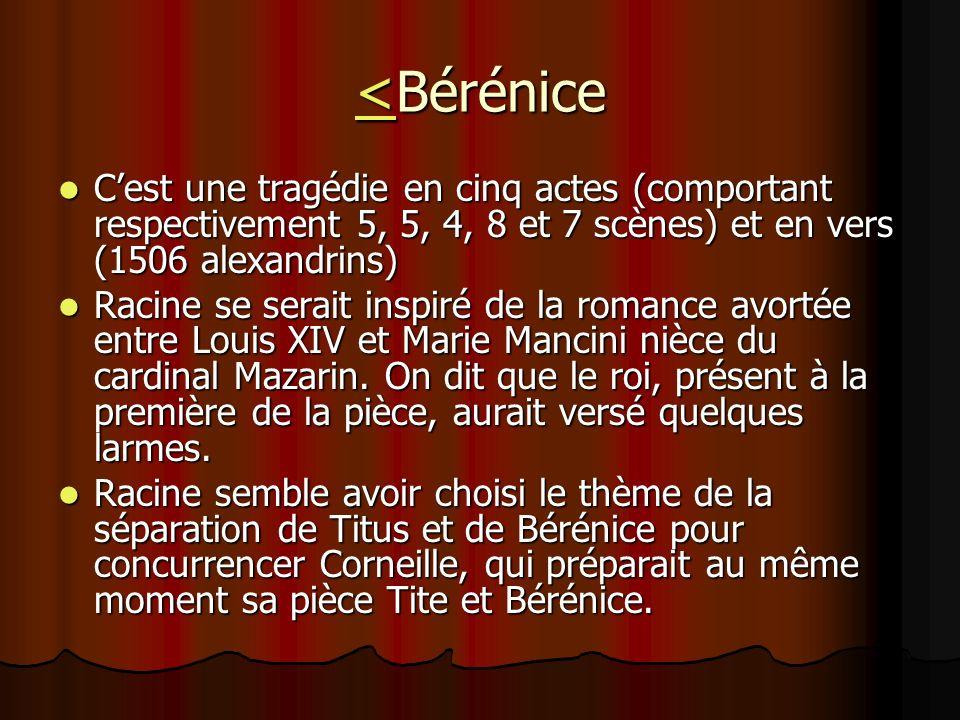 <Bérénice C'est une tragédie en cinq actes (comportant respectivement 5, 5, 4, 8 et 7 scènes) et en vers (1506 alexandrins)