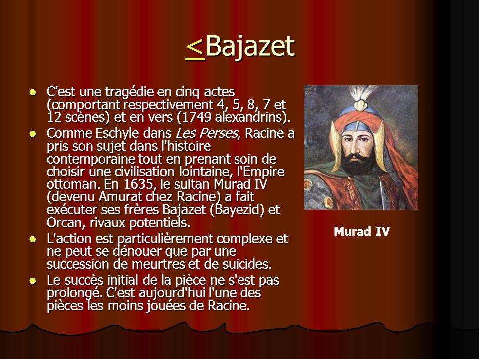 <Bajazet C'est une tragédie en cinq actes (comportant respectivement 4, 5, 8, 7 et 12 scènes) et en vers (1749 alexandrins).