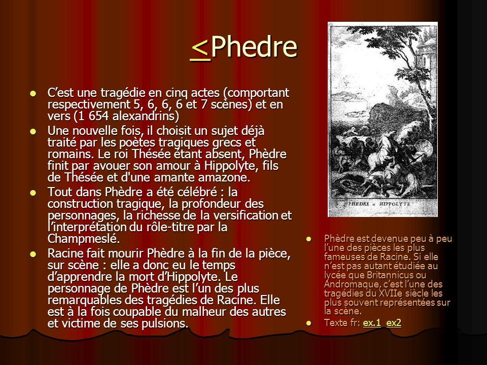 <Phedre C'est une tragédie en cinq actes (comportant respectivement 5, 6, 6, 6 et 7 scènes) et en vers (1 654 alexandrins)