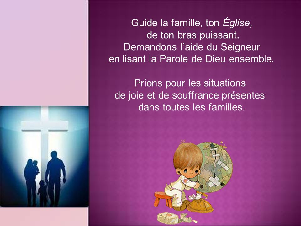 Guide la famille, ton Église, de ton bras puissant.