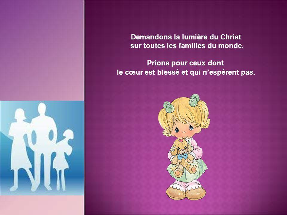 Demandons la lumière du Christ sur toutes les familles du monde.