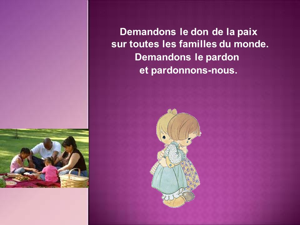 Demandons le don de la paix sur toutes les familles du monde.