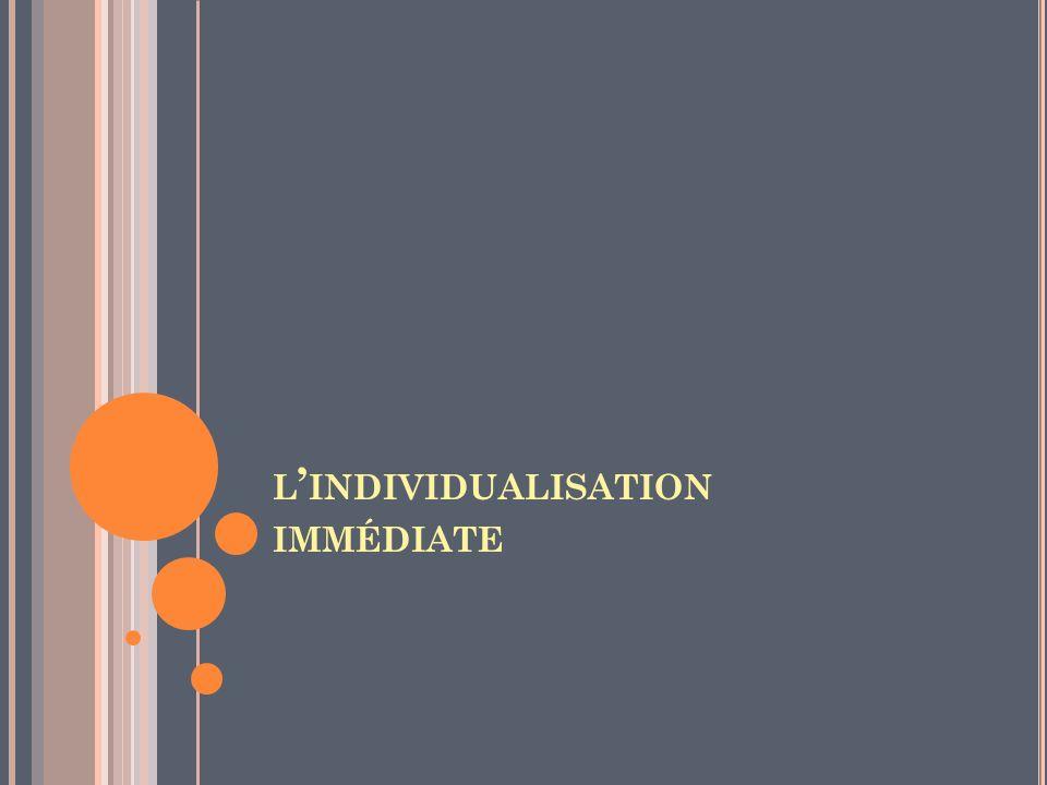 l'individualisation immédiate