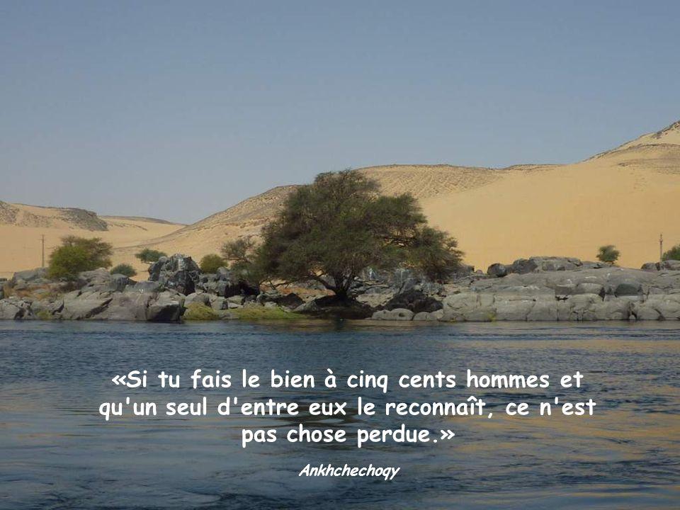 «Si tu fais le bien à cinq cents hommes et qu un seul d entre eux le reconnaît, ce n est pas chose perdue.»