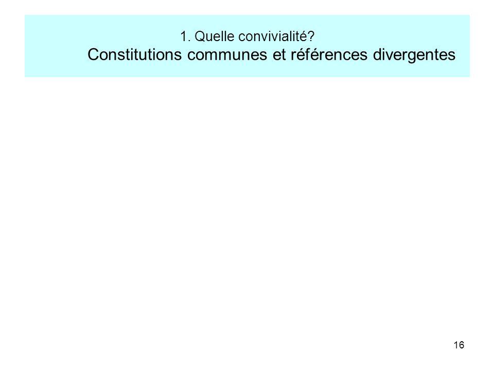 1. Quelle convivialité Constitutions communes et références divergentes
